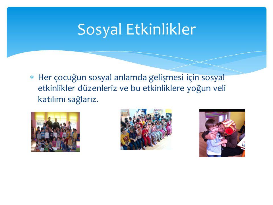  Her çocuğun sosyal anlamda gelişmesi için sosyal etkinlikler düzenleriz ve bu etkinliklere yoğun veli katılımı sağlarız.