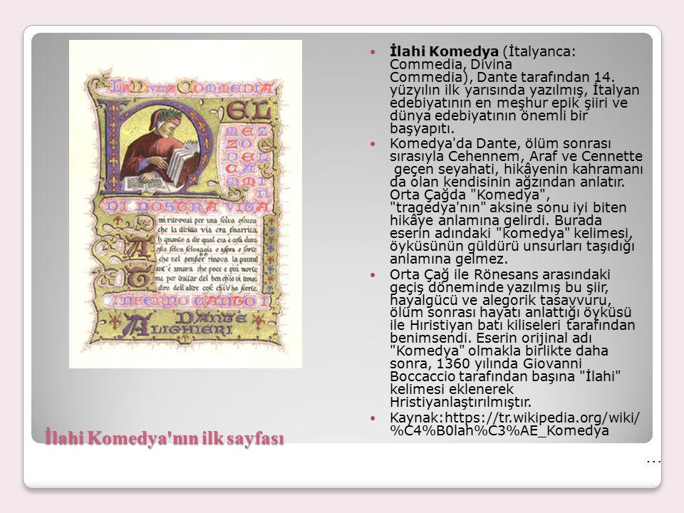 İlahi Komedya'nın ilk sayfası İlahi Komedya (İtalyanca: Commedia, Divina Commedia), Dante tarafından 14. yüzyılın ilk yarısında yazılmış, İtalyan edeb