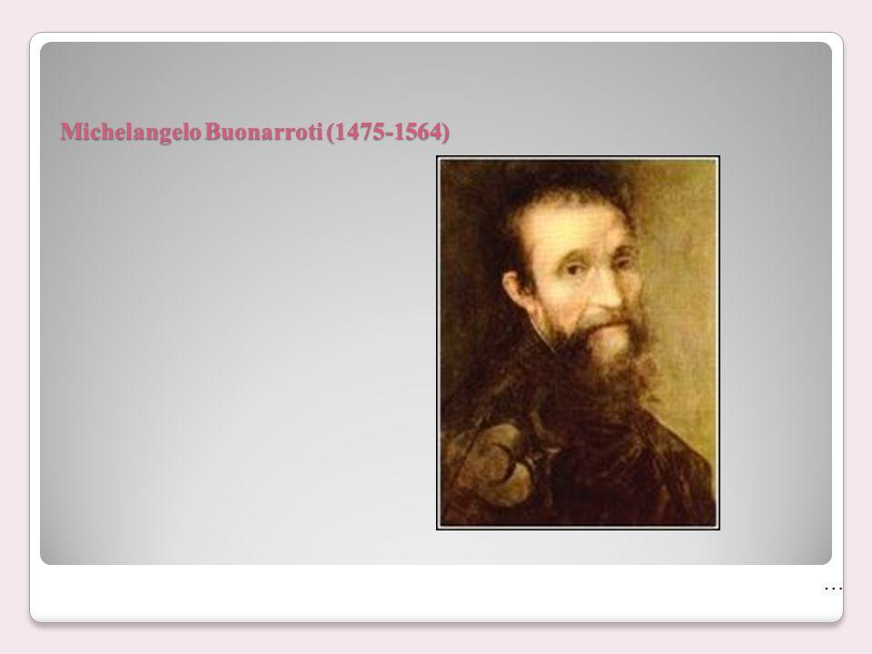 Michelangelo Buonarroti (1475-1564) …