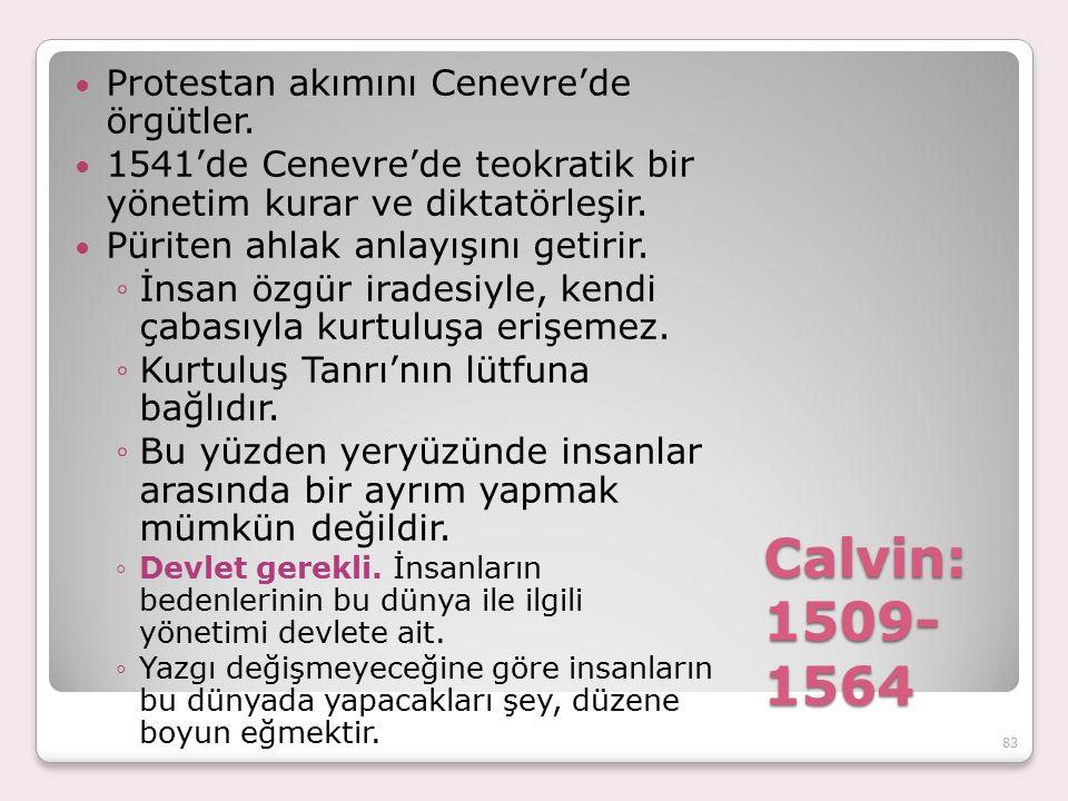 Calvin: 1509- 1564 Protestan akımını Cenevre'de örgütler. 1541'de Cenevre'de teokratik bir yönetim kurar ve diktatörleşir. Püriten ahlak anlayışını ge