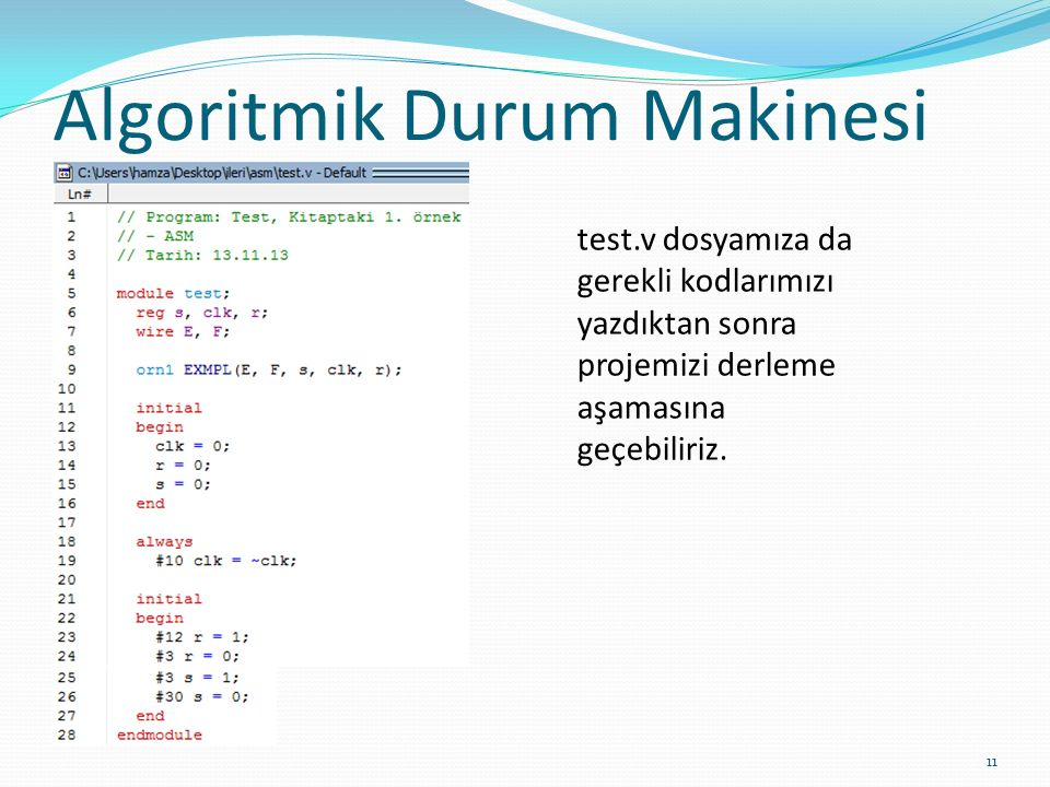 Algoritmik Durum Makinesi 11 test.v dosyamıza da gerekli kodlarımızı yazdıktan sonra projemizi derleme aşamasına geçebiliriz.