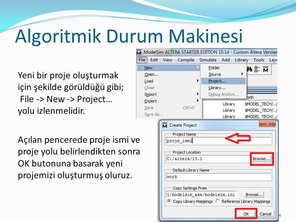 Algoritmik Durum Makinesi 4 Yeni bir proje oluşturmak için şekilde görüldüğü gibi; File -> New -> Project… yolu izlenmelidir. Açılan pencerede proje i