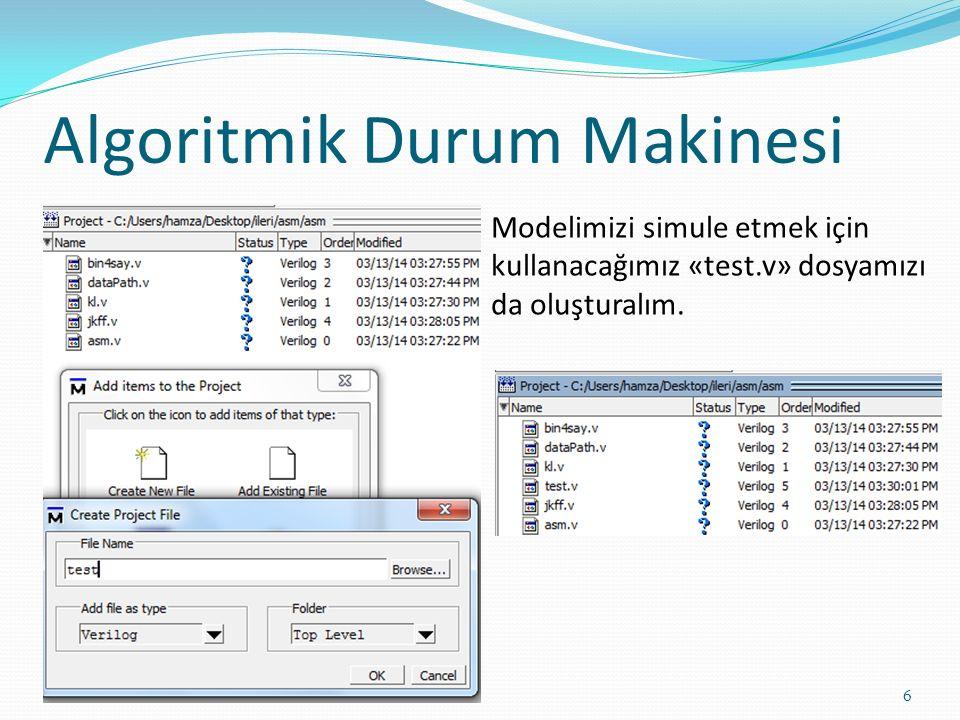 Algoritmik Durum Makinesi 6 Modelimizi simule etmek için kullanacağımız «test.v» dosyamızı da oluşturalım.