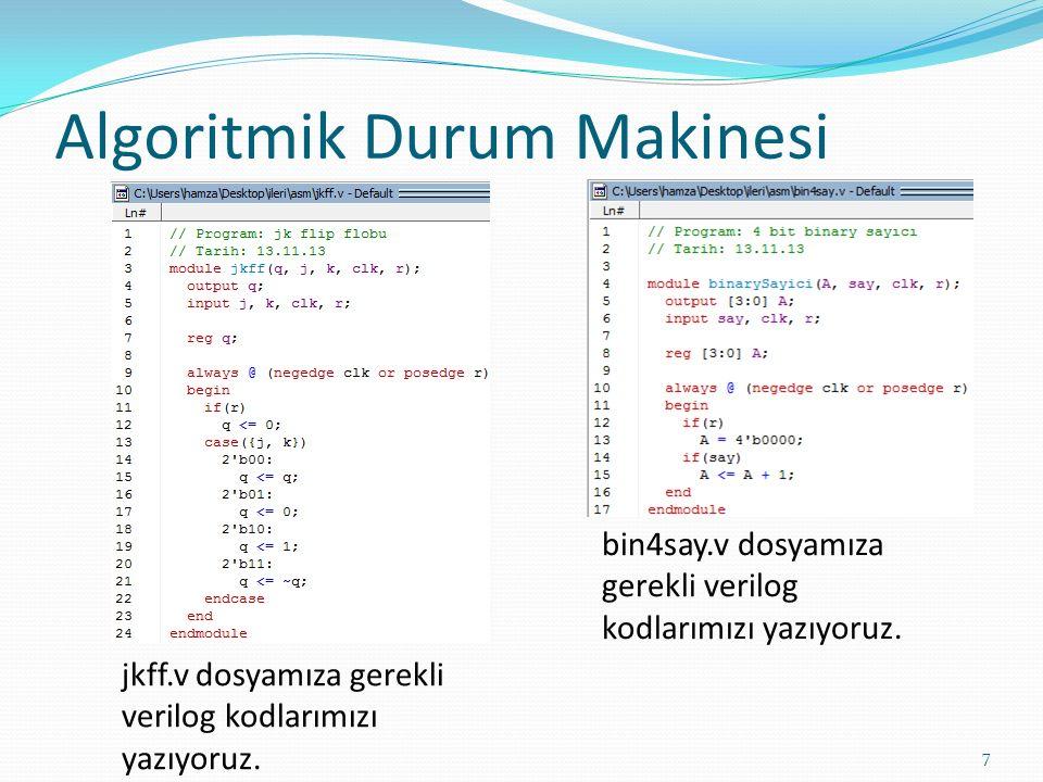 Algoritmik Durum Makinesi 7 jkff.v dosyamıza gerekli verilog kodlarımızı yazıyoruz. bin4say.v dosyamıza gerekli verilog kodlarımızı yazıyoruz.