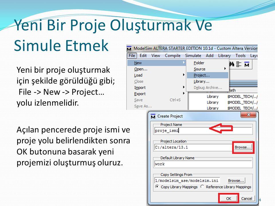 Yeni Bir Proje Oluşturmak Ve Simule Etmek 4 Yeni bir proje oluşturmak için şekilde görüldüğü gibi; File -> New -> Project… yolu izlenmelidir. Açılan p