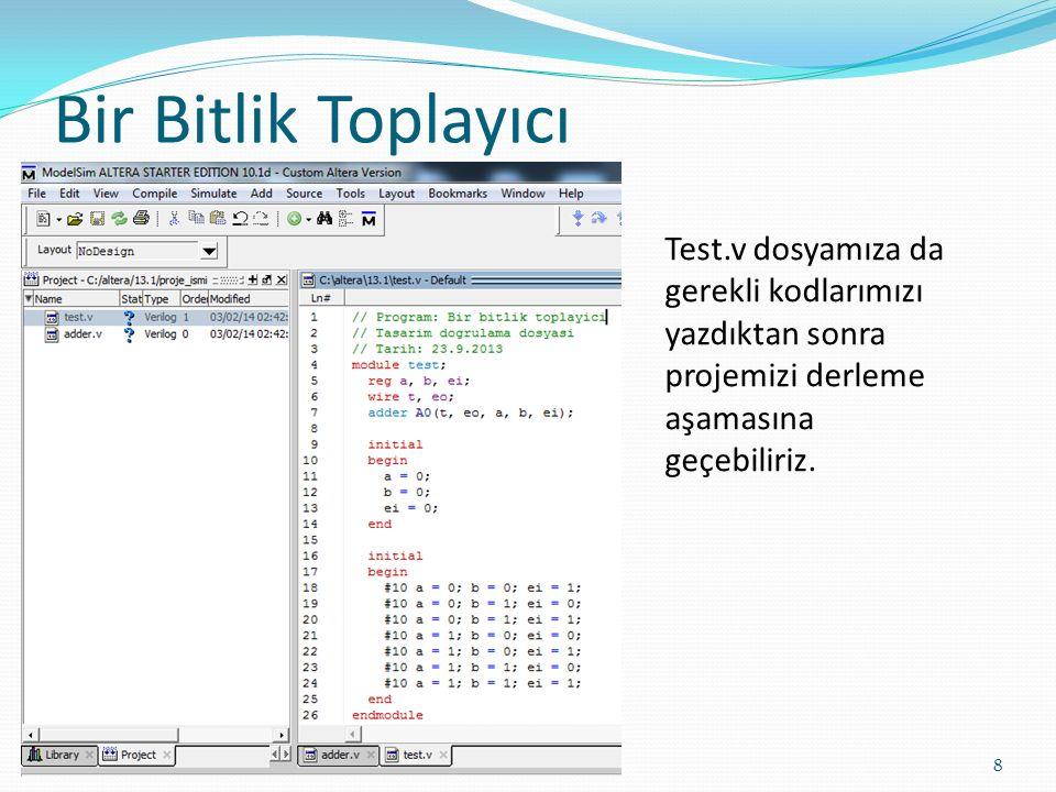 Bir Bitlik Toplayıcı 8 Test.v dosyamıza da gerekli kodlarımızı yazdıktan sonra projemizi derleme aşamasına geçebiliriz.
