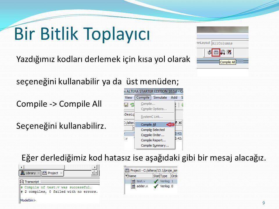 Bir Bitlik Toplayıcı 9 Yazdığımız kodları derlemek için kısa yol olarak seçeneğini kullanabilir ya da üst menüden; Compile -> Compile All Seçeneğini k