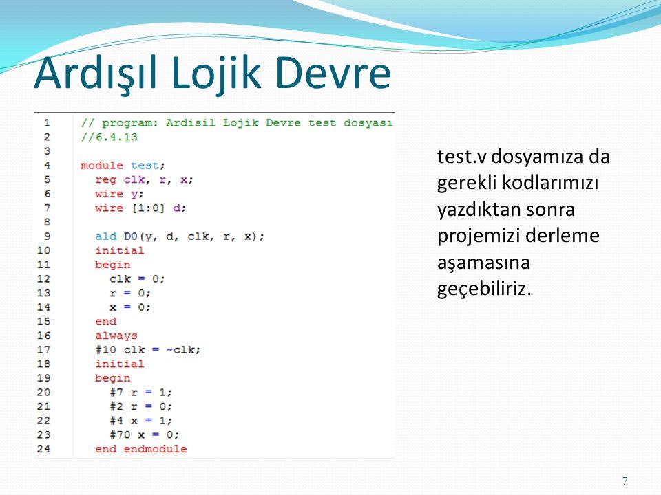 Ardışıl Lojik Devre 7 test.v dosyamıza da gerekli kodlarımızı yazdıktan sonra projemizi derleme aşamasına geçebiliriz.