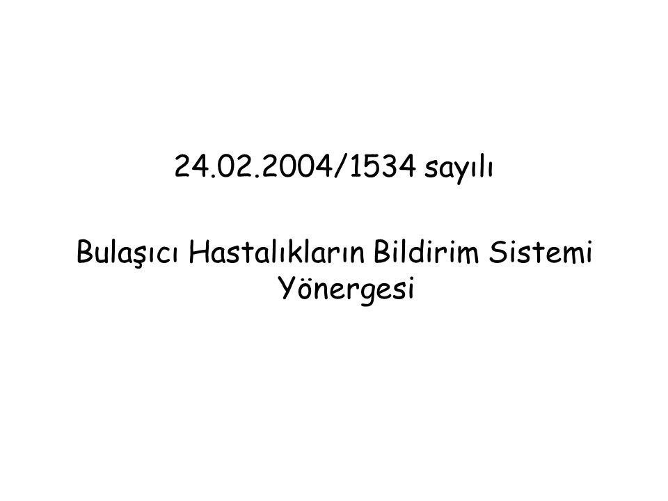 24.02.2004/1534 sayılı Bulaşıcı Hastalıkların Bildirim Sistemi Yönergesi
