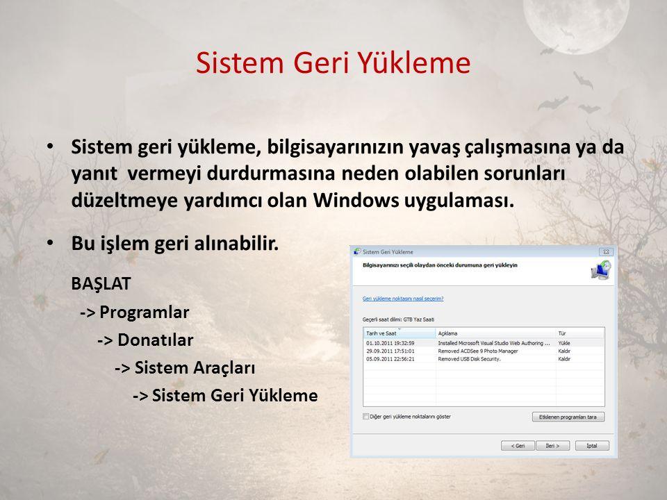 Sistem Geri Yükleme Sistem geri yükleme, bilgisayarınızın yavaş çalışmasına ya da yanıt vermeyi durdurmasına neden olabilen sorunları düzeltmeye yardı
