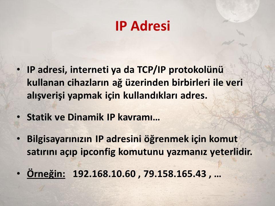 IP Adresi IP adresi, interneti ya da TCP/IP protokolünü kullanan cihazların ağ üzerinden birbirleri ile veri alışverişi yapmak için kullandıkları adre
