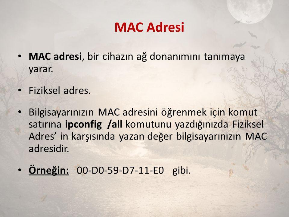 MAC Adresi MAC adresi, bir cihazın ağ donanımını tanımaya yarar. Fiziksel adres. Bilgisayarınızın MAC adresini öğrenmek için komut satırına ipconfig /
