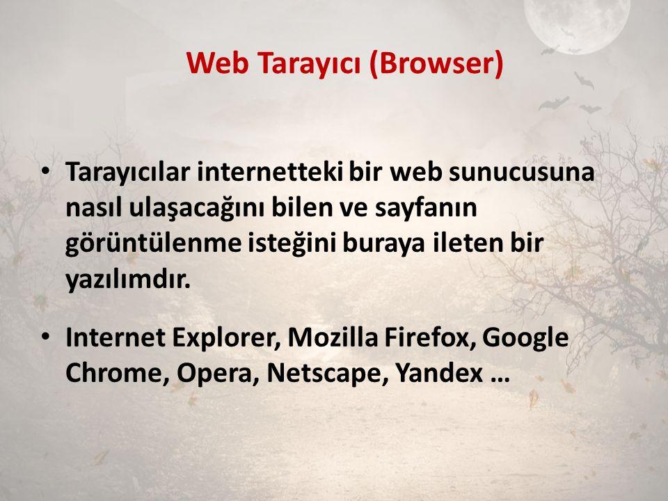 Web Tarayıcı (Browser) Tarayıcılar internetteki bir web sunucusuna nasıl ulaşacağını bilen ve sayfanın görüntülenme isteğini buraya ileten bir yazılım