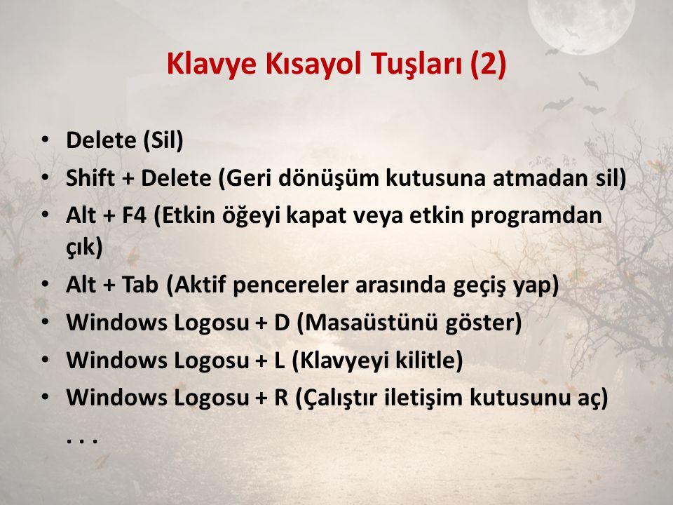 Klavye Kısayol Tuşları (2) Delete (Sil) Shift + Delete (Geri dönüşüm kutusuna atmadan sil) Alt + F4 (Etkin öğeyi kapat veya etkin programdan çık) Alt