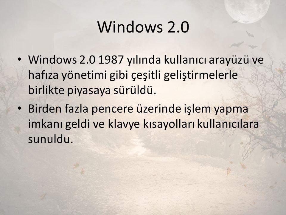 Windows 2.0 Windows 2.0 1987 yılında kullanıcı arayüzü ve hafıza yönetimi gibi çeşitli geliştirmelerle birlikte piyasaya sürüldü. Birden fazla pencere