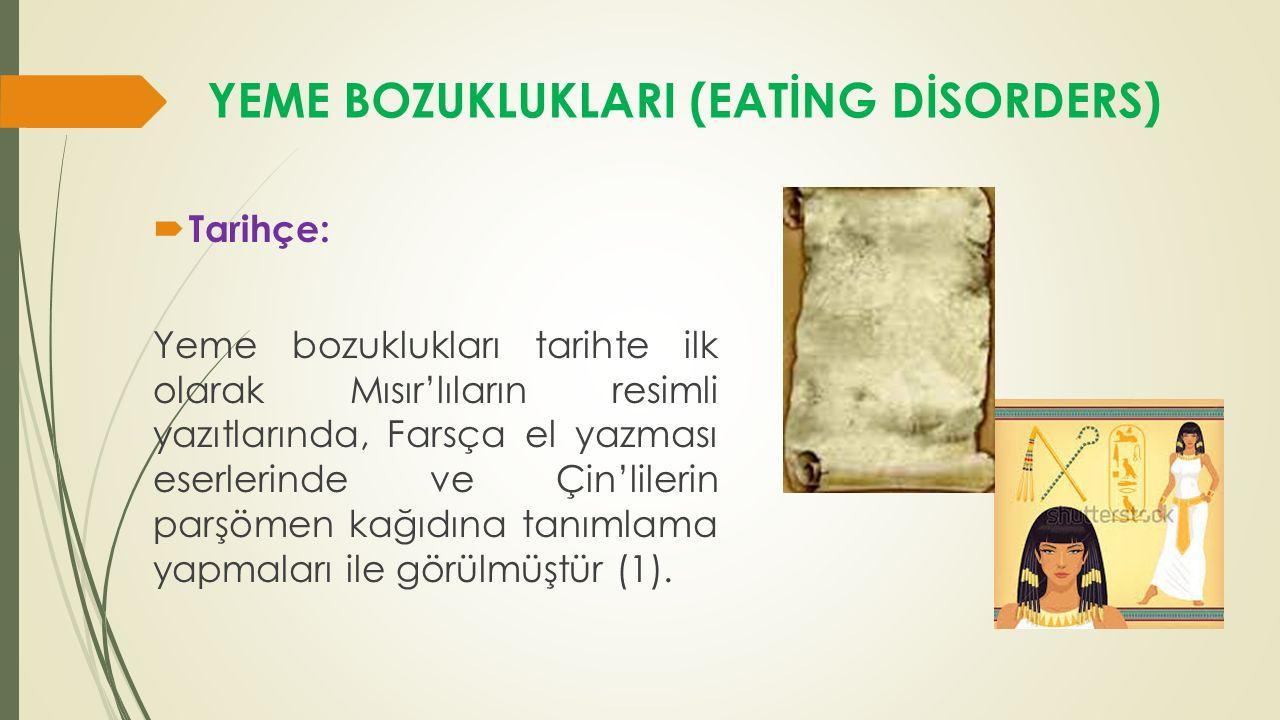 YEME BOZUKLUKLARI (EATİNG DİSORDERS)  Tarihçe: Yeme bozuklukları tarihte ilk olarak Mısır'lıların resimli yazıtlarında, Farsça el yazması eserlerinde