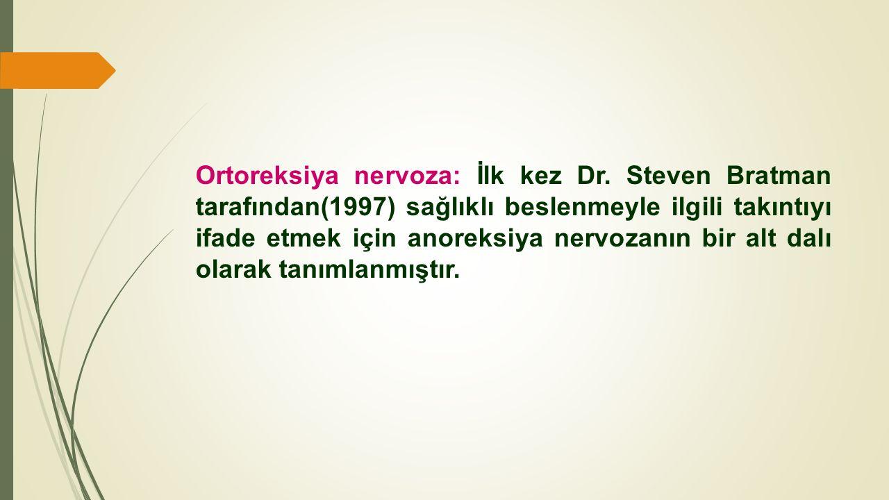 Ortoreksiya nervoza: İlk kez Dr. Steven Bratman tarafından(1997) sağlıklı beslenmeyle ilgili takıntıyı ifade etmek için anoreksiya nervozanın bir alt