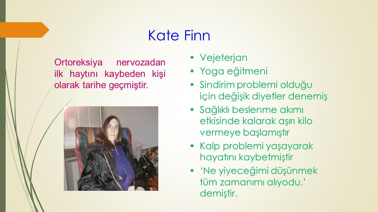 Kate Finn Vejeterjan Yoga eğitmeni Sindirim problemi olduğu için değişik diyetler denemiş Sağlıklı beslenme akımı etkisinde kalarak aşırı kilo vermeye