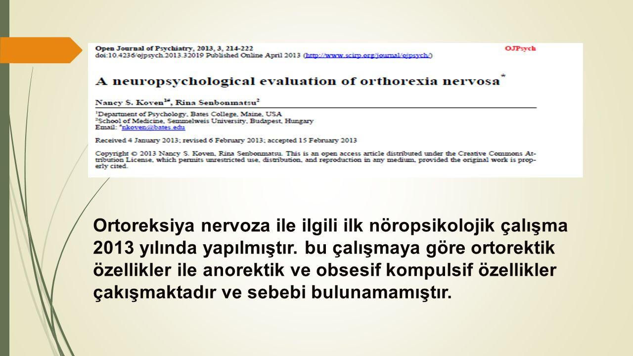 Ortoreksiya nervoza ile ilgili ilk nöropsikolojik çalışma 2013 yılında yapılmıştır. bu çalışmaya göre ortorektik özellikler ile anorektik ve obsesif k