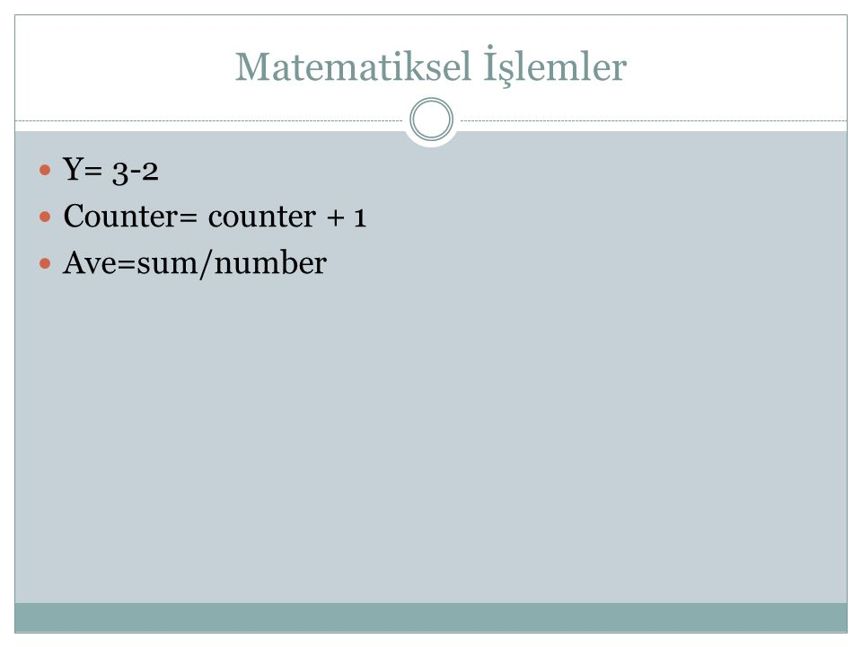 Matematiksel İşlemler Y= 3-2 Counter= counter + 1 Ave=sum/number