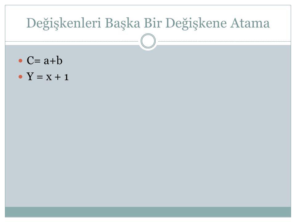 Değişkenleri Başka Bir Değişkene Atama C= a+b Y = x + 1