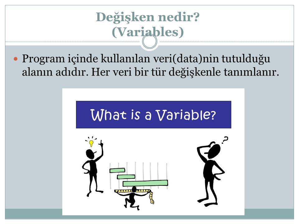 Değişken nedir. (Variables) Program içinde kullanılan veri(data)nin tutulduğu alanın adıdır.