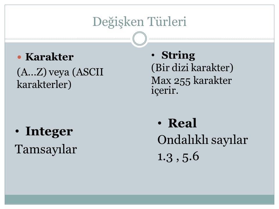 Değişken Türleri Karakter (A...Z) veya (ASCII karakterler) Integer Tamsayılar String (Bir dizi karakter) Max 255 karakter içerir.
