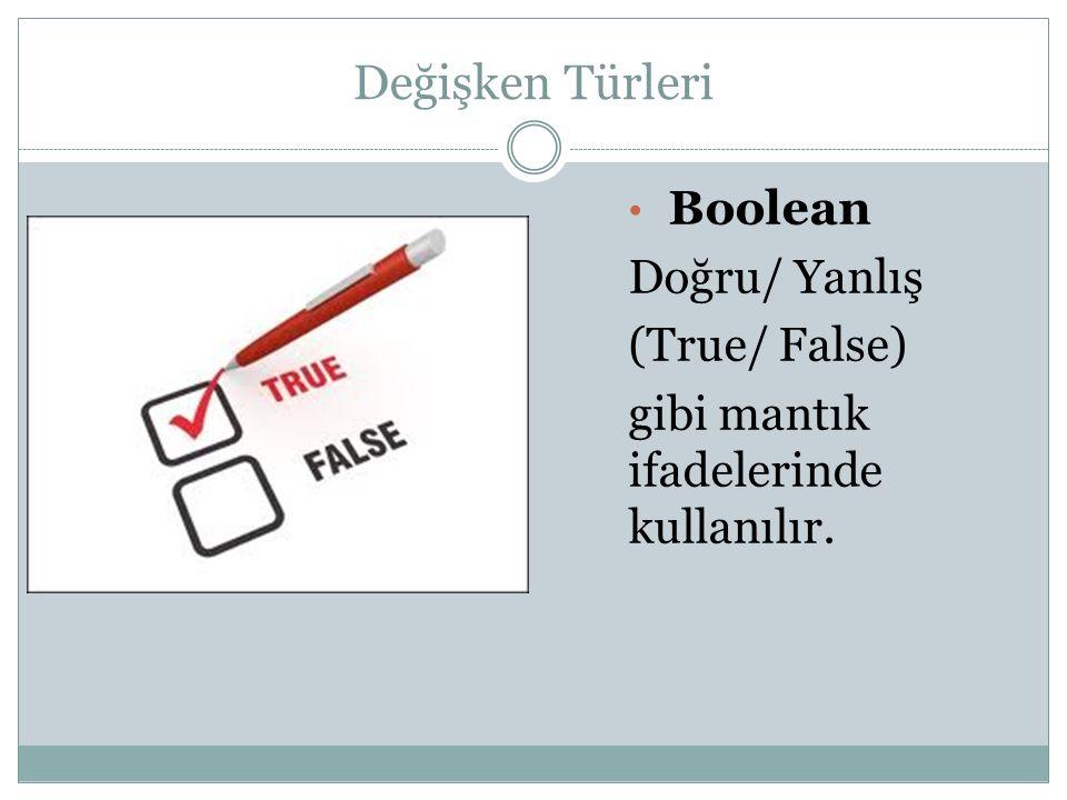 Değişken Türleri Boolean Doğru/ Yanlış (True/ False) gibi mantık ifadelerinde kullanılır.