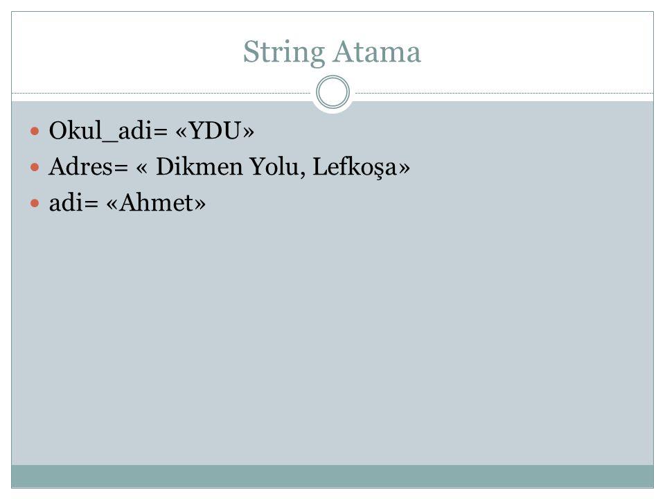 String Atama Okul_adi= «YDU» Adres= « Dikmen Yolu, Lefkoşa» adi= «Ahmet»