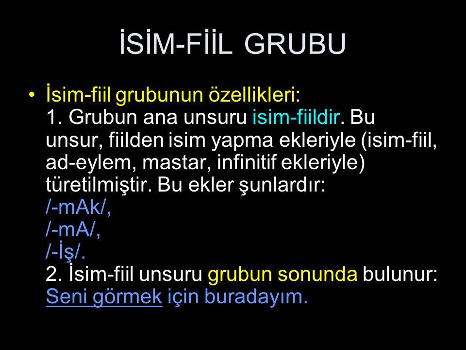 İSİM-FİİL GRUBU 3.İsim-fiil grubu, çekimli fiille kurulmuş bir cümle gibi özellik gösterir.