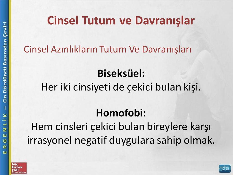 Cinsel Tutum ve Davranışlar Biseksüel: Her iki cinsiyeti de çekici bulan kişi. Homofobi: Hem cinsleri çekici bulan bireylere karşı irrasyonel negatif