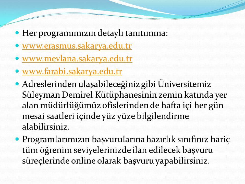 Her programımızın detaylı tanıtımına: www.erasmus.sakarya.edu.tr www.mevlana.sakarya.edu.tr www.farabi.sakarya.edu.tr Adreslerinden ulaşabileceğiniz g