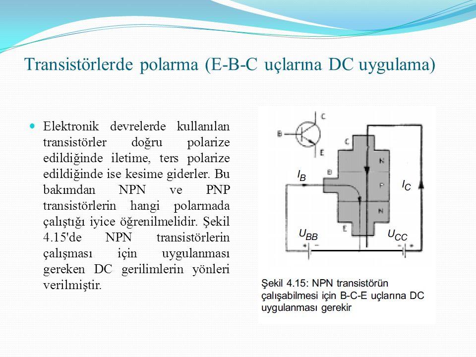 Transistörlerde polarma (E-B-C uçlarına DC uygulama) Elektronik devrelerde kullanılan transistörler doğru polarize edildiğinde iletime, ters polarize edildiğinde ise kesime giderler.