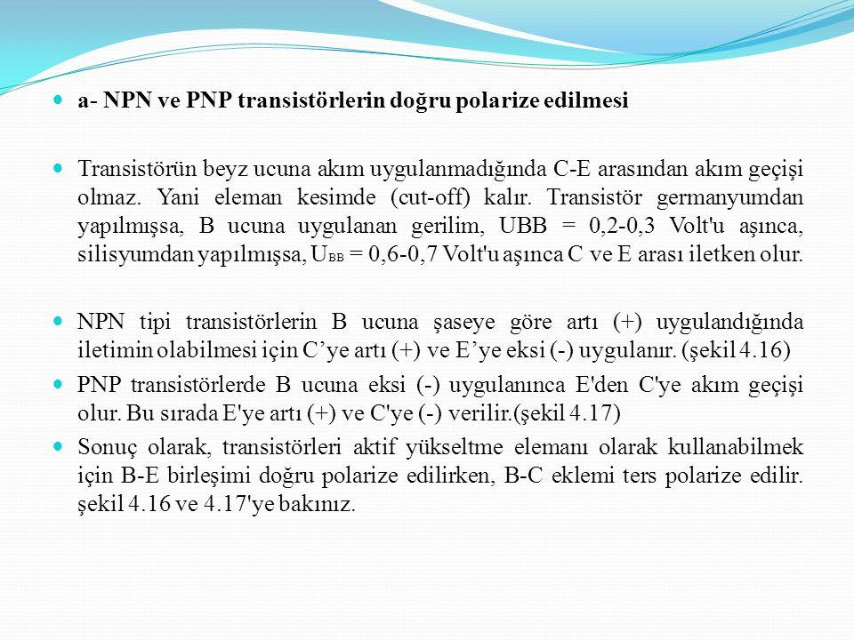 a- NPN ve PNP transistörlerin doğru polarize edilmesi Transistörün beyz ucuna akım uygulanmadığında C-E arasından akım geçişi olmaz. Yani eleman kesim