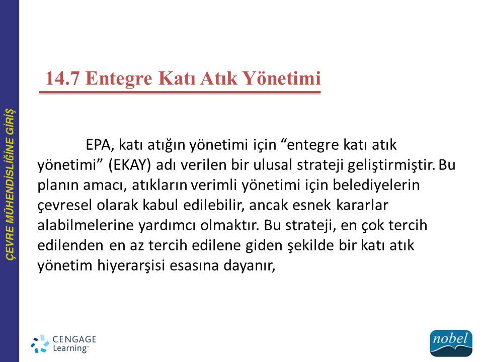 """14.7 Entegre Katı Atık Yönetimi EPA, katı atığın yönetimi için """"entegre katı atık yönetimi"""" (EKAY) adı verilen bir ulusal strateji geliştirmiştir. Bu"""