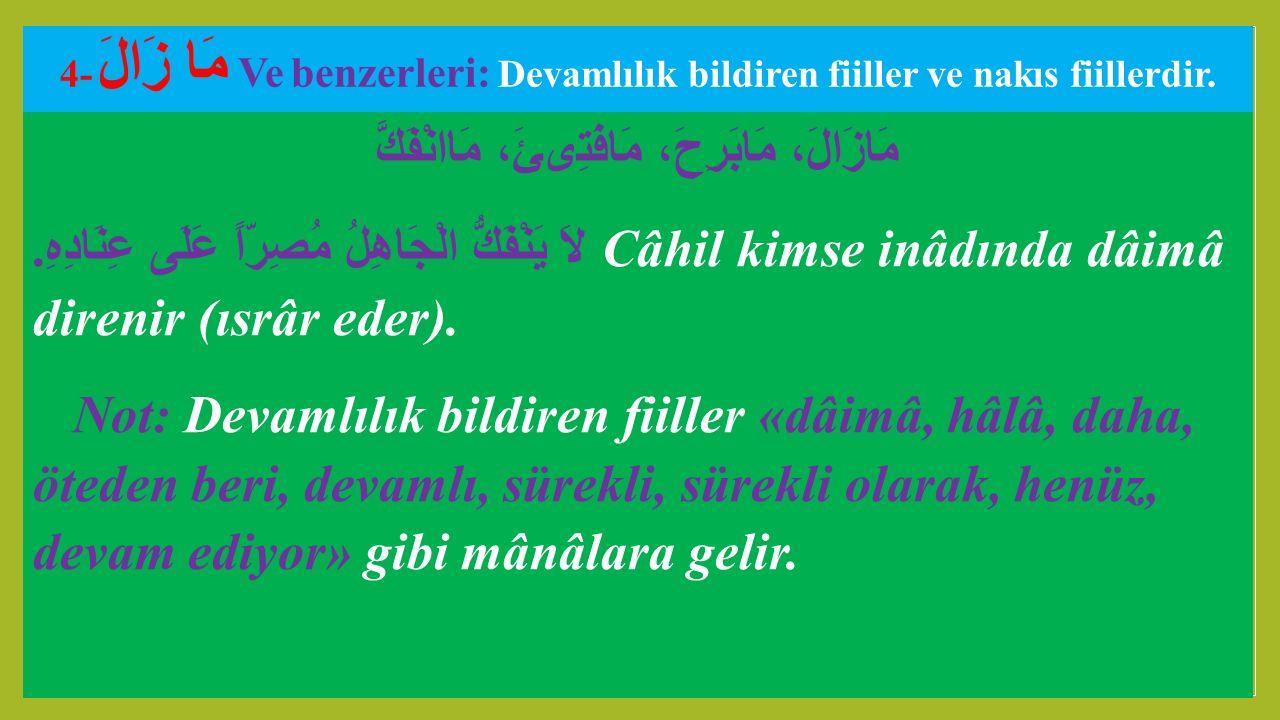 5- مَا دَامَ: ZAMAN ZARFı OLAN NÂKıS FIILDIR.