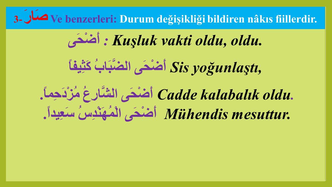 3- صَارَ Ve benzerleri: Durum değişikliği bildiren nâkıs fiillerdir.