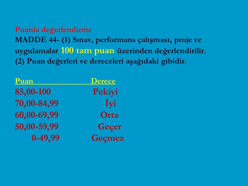 Puanla değerlendirme MADDE 44- (1) Sınav, performans çalışması, proje ve uygulamalar 100 tam puan üzerinden değerlendirilir. (2) Puan değerleri ve der