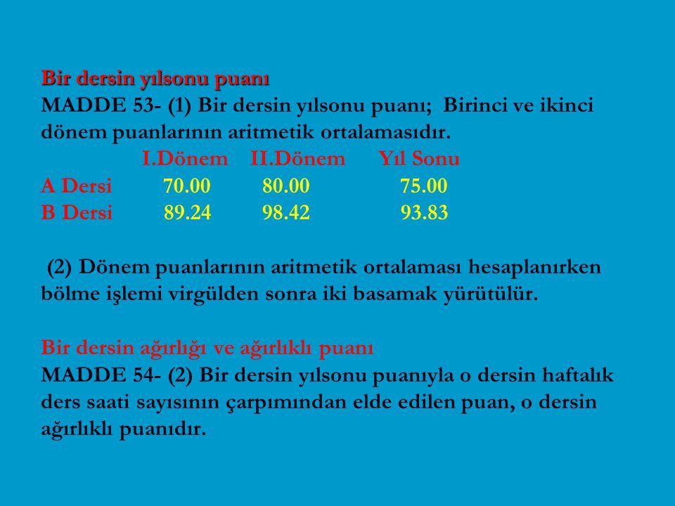 Bir dersin yılsonu puanı Bir dersin yılsonu puanı MADDE 53- (1) Bir dersin yılsonu puanı; Birinci ve ikinci dönem puanlarının aritmetik ortalamasıdır.