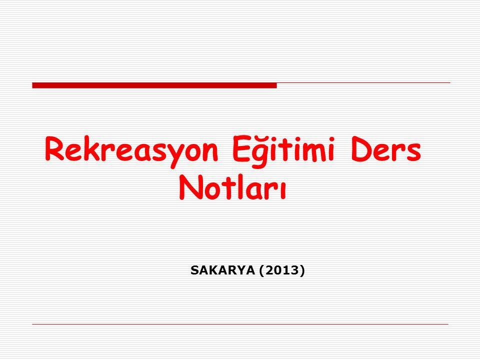 Rekreasyon Eğitimi Ders Notları SAKARYA (2013)