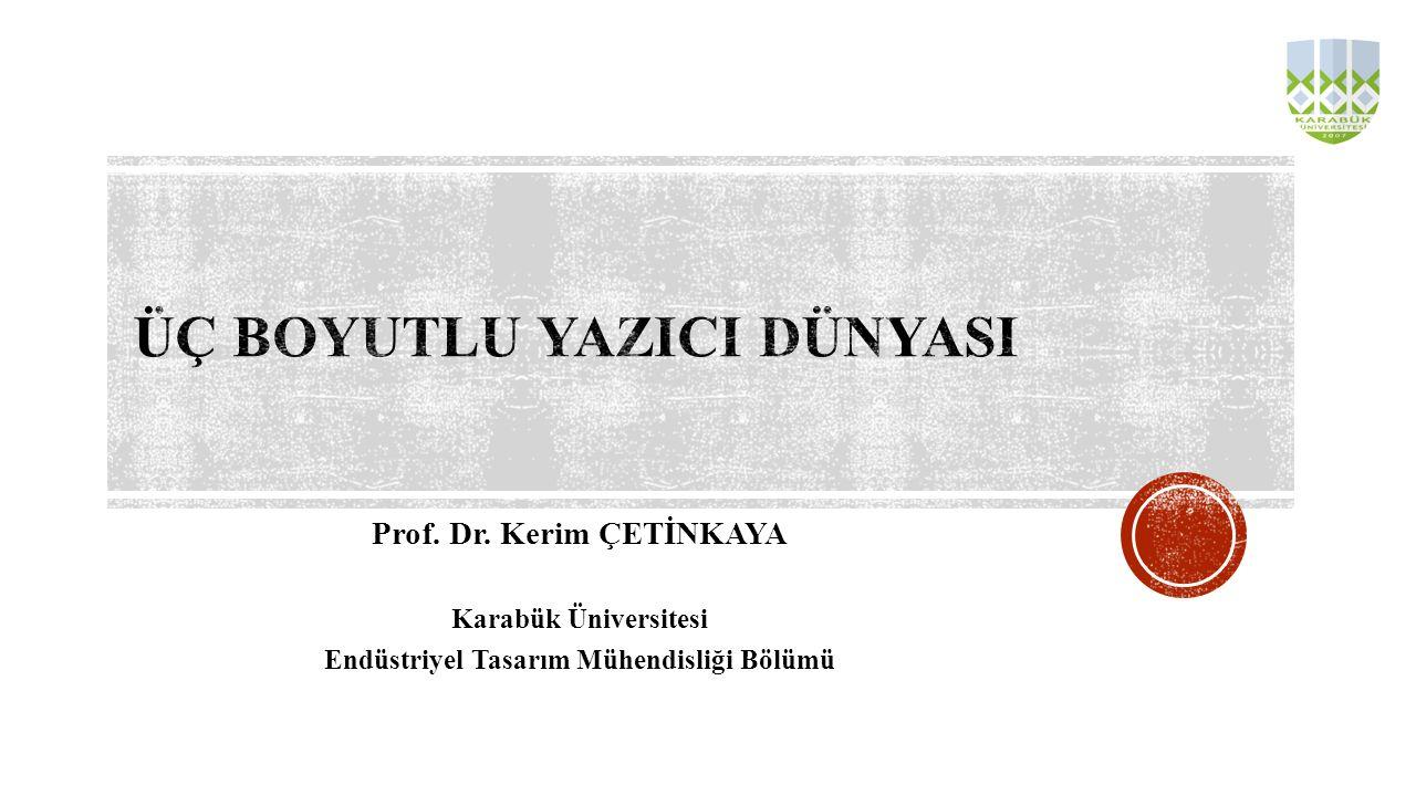 Prof. Dr. Kerim ÇETİNKAYA Karabük Üniversitesi Endüstriyel Tasarım Mühendisliği Bölümü