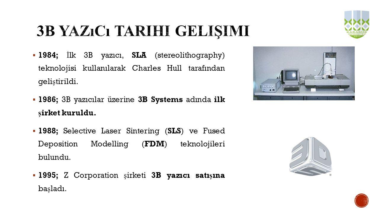  1984; İ lk 3B yazıcı, SLA (stereolithography) teknolojisi kullanılarak Charles Hull tarafından geli ş tirildi.  1986; 3B yazıcılar üzerine 3B Syste