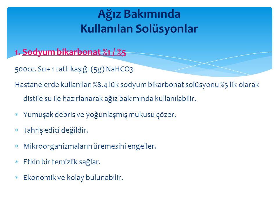 Ağız Bakımında Kullanılan Solüsyonlar 1. Sodyum bikarbonat %1 / %5 500cc.