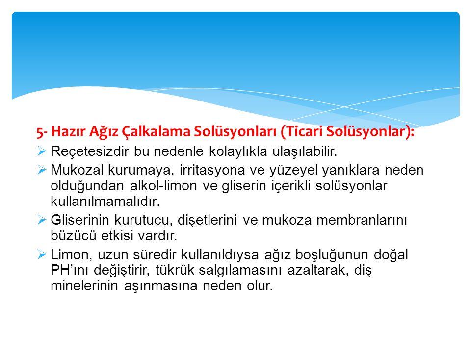 5- Hazır Ağız Çalkalama Solüsyonları (Ticari Solüsyonlar):  Reçetesizdir bu nedenle kolaylıkla ulaşılabilir.