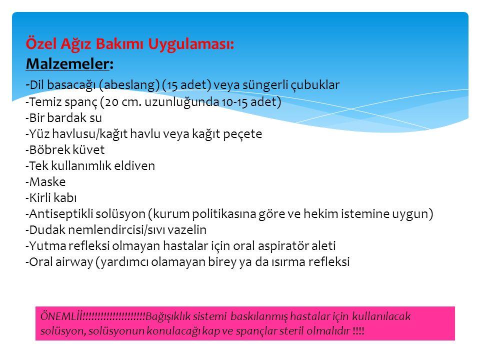 Özel Ağız Bakımı Uygulaması: Malzemeler: - Dil basacağı (abeslang) (15 adet) veya süngerli çubuklar -Temiz spanç (20 cm.
