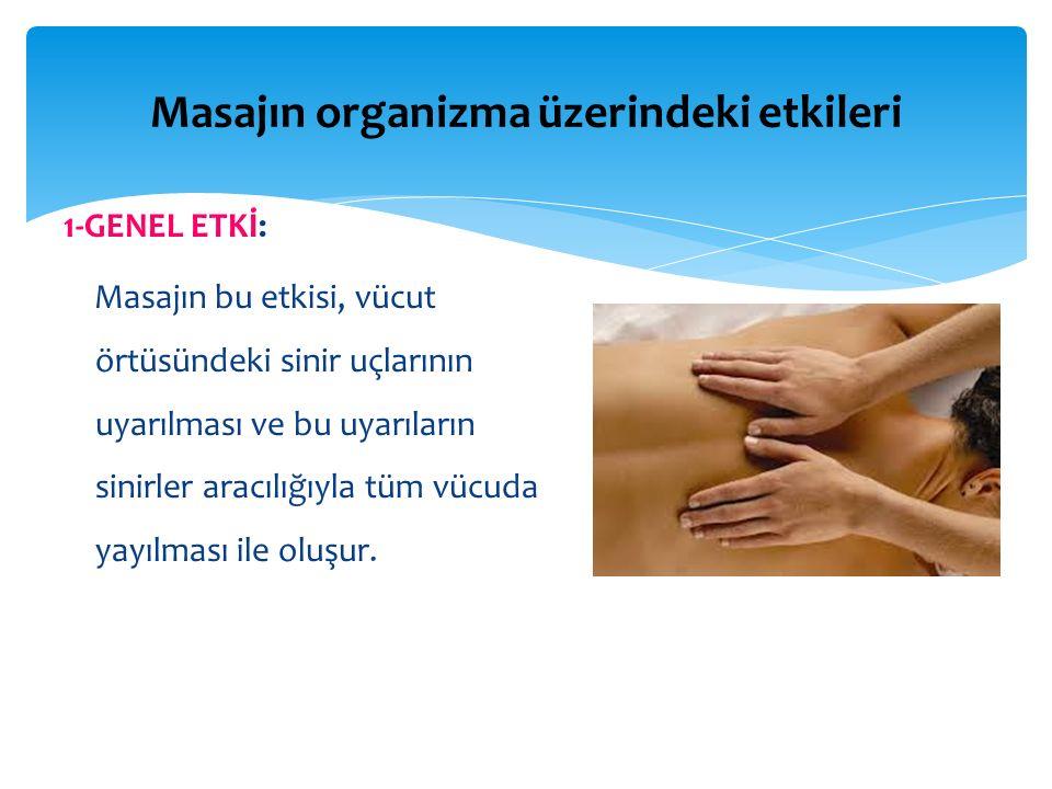 Masajın organizma üzerindeki etkileri 1-GENEL ETKİ: Masajın bu etkisi, vücut örtüsündeki sinir uçlarının uyarılması ve bu uyarıların sinirler aracılığıyla tüm vücuda yayılması ile oluşur.