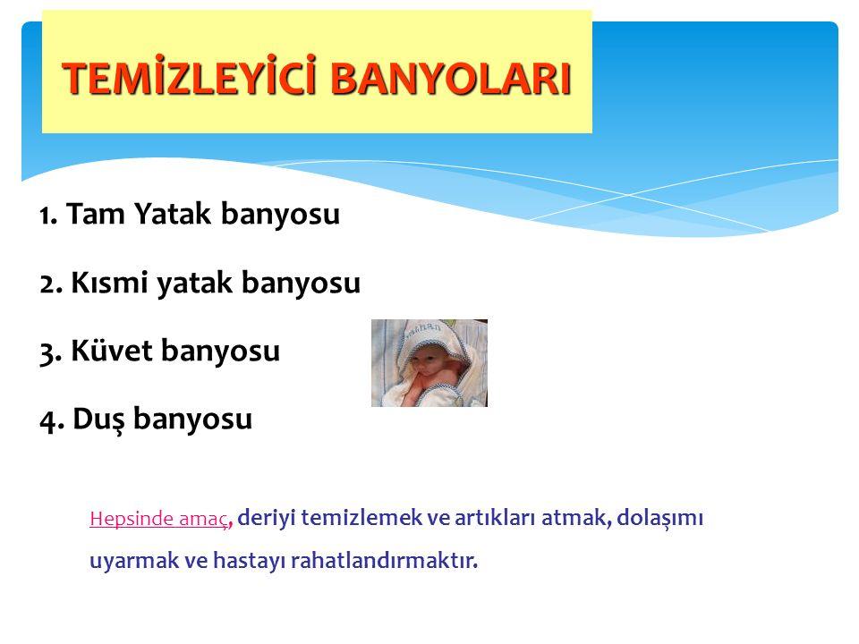 TEMİZLEYİCİ BANYOLARI 1. Tam Yatak banyosu 2. Kısmi yatak banyosu 3.