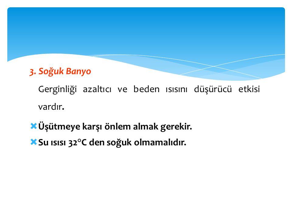 3. Soğuk Banyo Gerginliği azaltıcı ve beden ısısını düşürücü etkisi vardır.