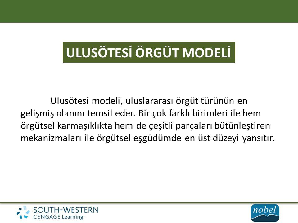 ULUSÖTESİ ÖRGÜT MODELİ Ulusötesi modeli, uluslararası örgüt türünün en gelişmiş olanını temsil eder. Bir çok farklı birimleri ile hem örgütsel karmaşı