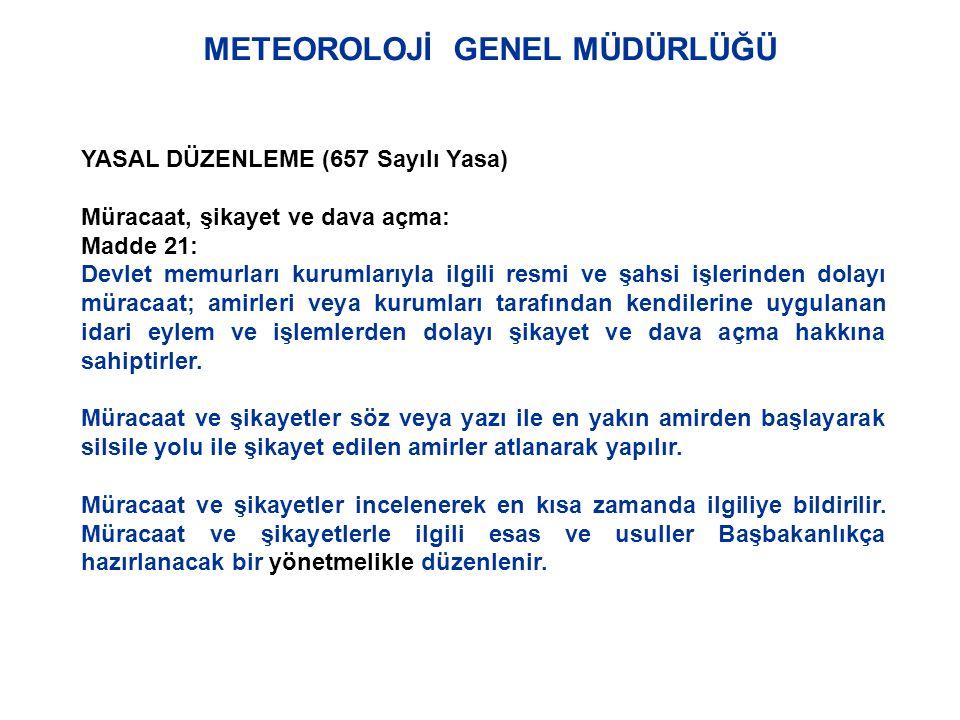METEOROLOJİ GENEL MÜDÜRLÜĞÜ YASAL DÜZENLEME (DİLEKÇE KANUNU) DİLEKÇE HAKKI: Madde 3 : Türk vatandaşları kendileriyle veya kamu ile ilgili dilek ve şikayetleri hakkında, Türkiye Büyük Millet Meclisine ve yetkili makamlara yazı ile başvurma hakkına sahiptirler.